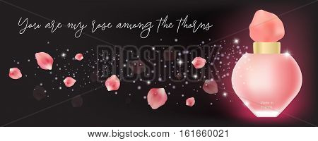 Rose perfume bottle, sparkles, stardust and pink rose petals randomly flying in the air. Vector fragrance concept on wide black background. Calligraphic quote You are my rose among the thorns.