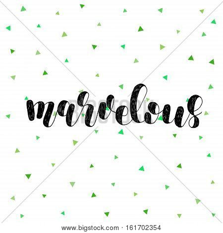 Marvelous. Brush hand lettering vector illustration. Inspiring quote. Motivating modern calligraphy. Great for pillow cases, prints and posters, greeting cards, home decor, apparel design and more.