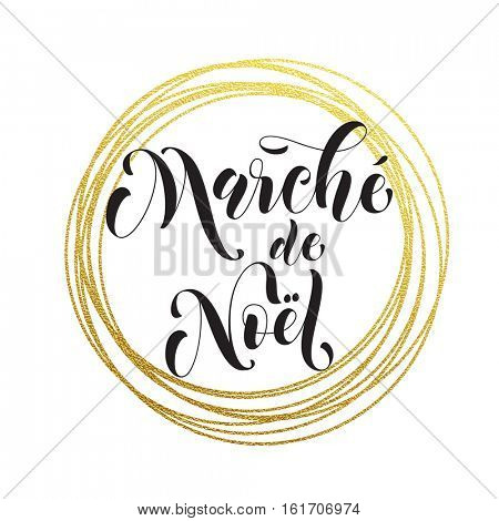 Christmas Sale market French Marche de Noel poster with gold glitter luxury wreath circles. Promo text lettering text calligraphy for holidays discount promotion sale shopping vector placard