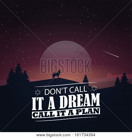 Don't call it a dream call it a plan. Motivational poster with nature background