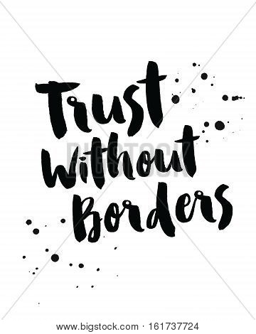 Trust without Borders modern hand lettered typographic design with ink splatters
