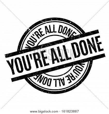 You're All Done rubber stamp. Grunge design with dust scratches. Effects can be easily removed for a clean, crisp look. Color is easily changed.
