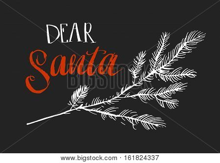 Hand made vector abstract Merry Christmas greeting card with Christmas tree brunch and modern rough calligraphy phase Dear Santa isolated on black background.Winter holidays sign.
