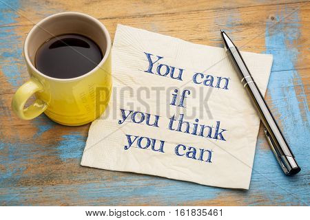 You can if you think you can - inspirational  handwriting on a napkin with a cup of coffee