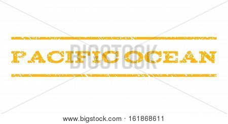 Pacific Ocean watermark stamp. Text caption between horizontal parallel lines with grunge design style. Rubber seal stamp with scratched texture. Vector yellow color ink imprint on a white background.