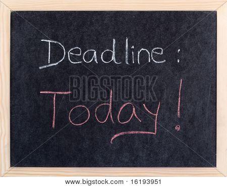today deadline written on blackboard