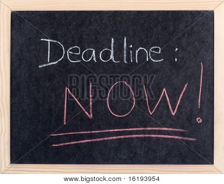 now deadline written on blackboard