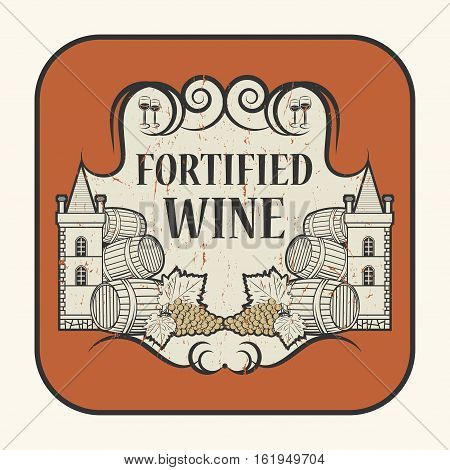 Tag or label with the text Fortified Wine written inside vector illustration