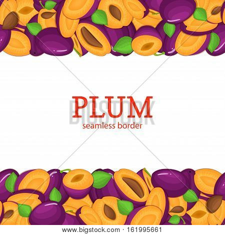 Ripe plum Horizontal seamless border. Vector illustration card top and bottom Juisy plum fruits whole and slice, leaf, seed appetizing looking for packaging design of juice breakfast, healthy eating