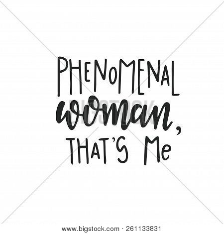Phenomenal Woman That Is Me Hand Drawn Typography Poster Or Cards. Conceptual Handwritten Phrase.t S