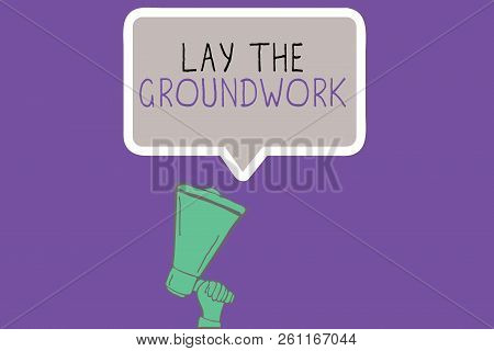 Conceptual hand writing showing Lay The Groundwork. Business photo showcasing Preparing the Basics or Foundation for something poster
