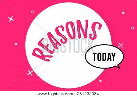 Word Writing Text Reasons. Business Concept For Causes Explanations Justifications For An Action Or