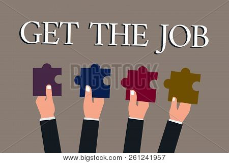Conceptual Hand Writing Showing Get The Job. Business Photo Text Obtain Position Employment Work Hea