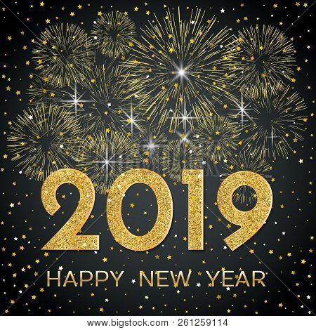 2019 Happy New Year. Gold Fireworks And Stars On Dark Background. New Year 2019 Greeting Card. Backg