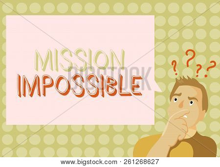 Conceptual Hand Writing Showing Mission Impossible. Business Photo Showcasing Difficult Dangerous As