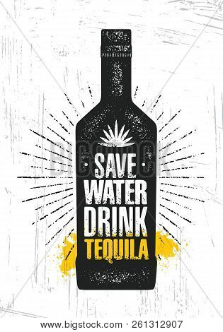 Save Water. Drink Tequila. Craft Local Alcohol Artisan Creative Vector Sign Concept. Rough Handmade Banner. Beverage Menu Page Design Element On Organic Texture Background poster