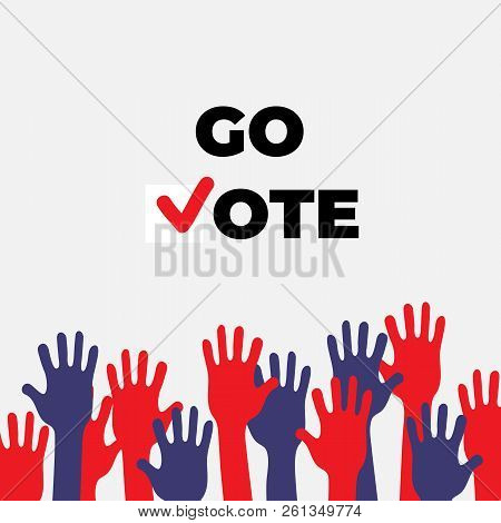 Go Vote Poster Template. Isolated Up Hands Holding Together. Election Campaign Flyer Leaflet Social