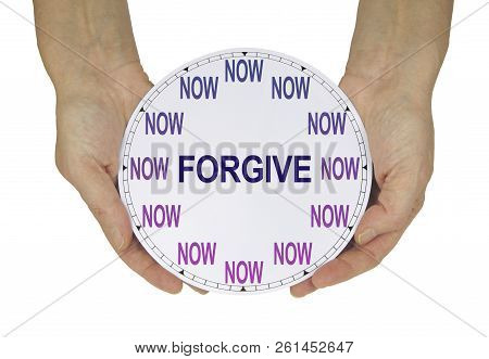 Now Is The Time To Forgive - Female Hands Holding A Clock Showing Now In Place Of The Numerals And F