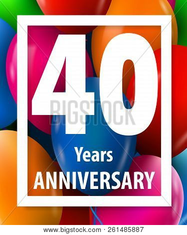 Forty Years Anniversary. 40 Years. Greeting Card Or Banner Concept. Vector Illustration.