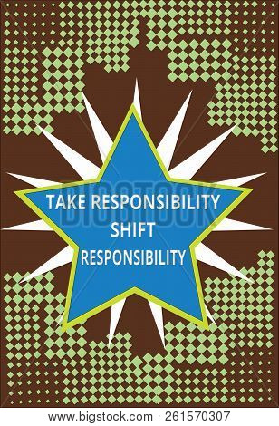 Conceptual Hand Writing Showing Take Responsibility Shift Responsibility. Business Photo Text Be Mat