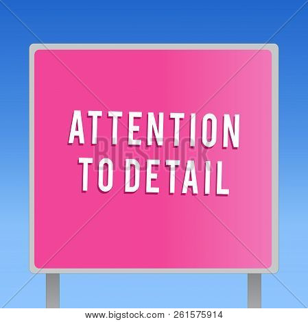Text sign showing Attention To Detail. Conceptual photo Achieve Thoroughness and Accuracy Exactly Aware poster