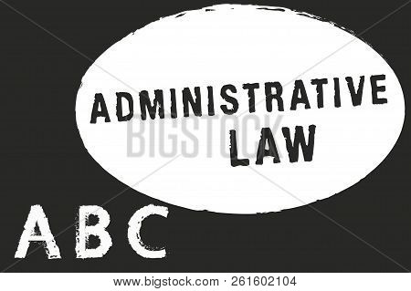 Text Sign Showing Administrative Law. Conceptual Photo Body Of Rules Regulations Orders Created By A
