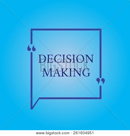 Writing Note Showing Decision Making. Business Photo Showcasing The Act Of Deciding Between Two Or M