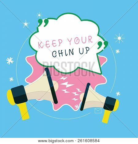 Writing Note Showing Keep Your Chin Up. Business Photo Showcasing Remain Cheerful In Difficult Circu