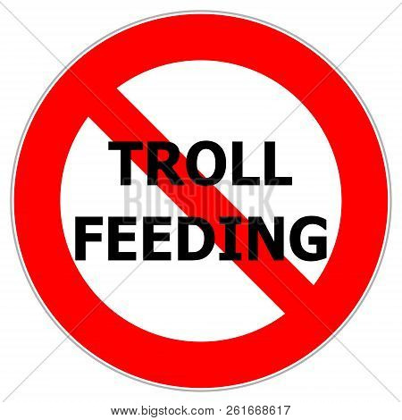 The Red Circle Traffic Sign Alerting Not To Feed Internet Trolls Who Provoke In Discussions