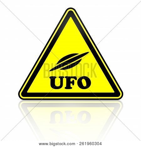 Ufo (unidentified Flying Object). Warning Sign With Flying Saucer Symbol And Word Ufo (unidentified