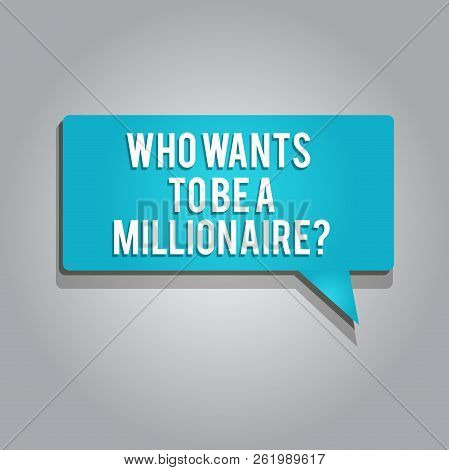 Word Writing Text Who Wants To Be A Millionaire Question. Business Concept For Game Of Fortune Guran