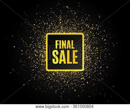 Final Sale. Golden Glitter Pattern. Special Offer Price Sign. Advertising Discounts Symbol. Black Ba
