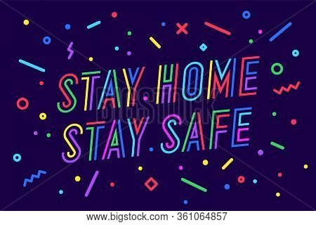 Stay Home Stay Safe. Banner, Poster And Lettering Typography, Memphis Geometric Style With Text Stay