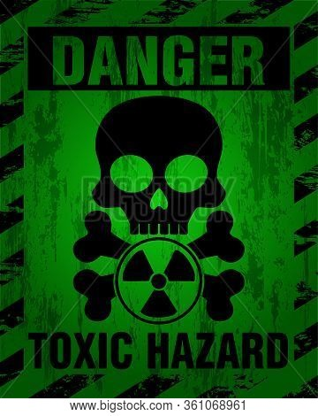 Danger Toxic Hazard Warning Label Sign, Skull Icon. Infected Specimen, Black And Green Danger Symbol