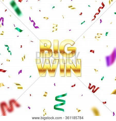 Big Win Golden Glitter Text With Color Falling Confetti. Bright Congratulations Background. You Are
