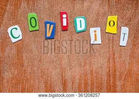 Covidiot Person Who Ignores The Warnings Regarding Public Health Or Safety. People Not Respecting Ot