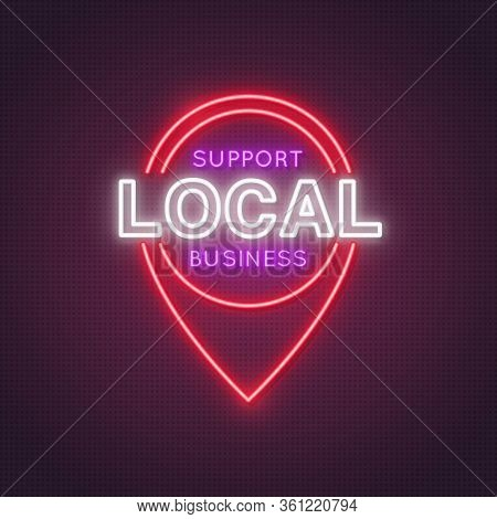 Neon Location Icon With The Words Support Local Business. Concept Of Helping Local Businesses In Dif