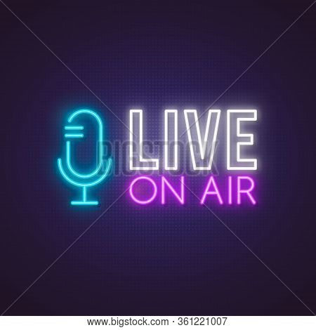 Live On Air Glowing Neon Sign. Bright Glowing Emblem For Blog, Podcast Or Social Media. Vector Illus