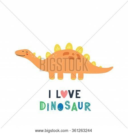 Cute Dinosaur With Lettering I Love Dinosaur For Kids, Baby T-shirt, Greeting Card Design. Funny Lit