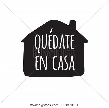 Vector Black Stay Home In Spanish Lettering Typography Poster In House Silhouette For Self Quarine T