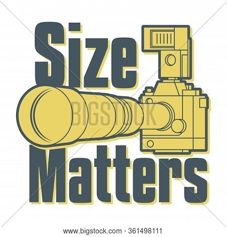 Professional Camera With Big And Long Zoom Or Telephoto Lens And Flash Strobe, Text - Size Matters,