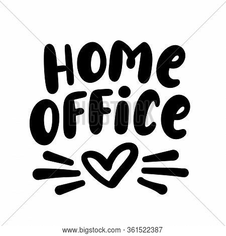 Home Office. Text With Heart. Stay Safe - Stay Home. Work At Home. Coronavirus Concept. Hand Letteri