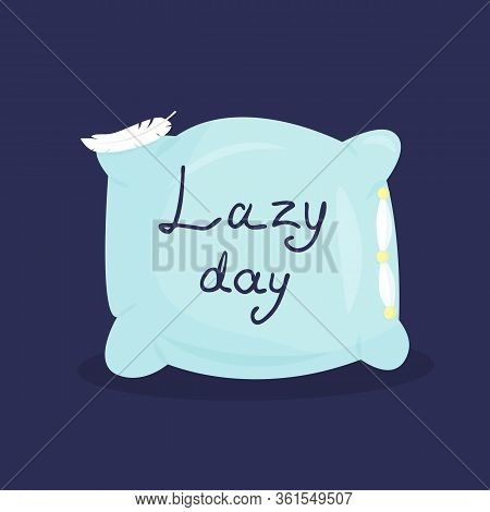 Vector Illustration With Pillow, Feather And Inscription Lazy Day On Dark Background. For Poster In