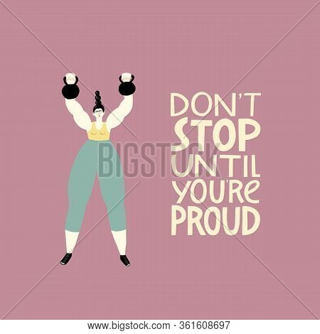 Do Not Stop Until You Are Proud. Vector Fitness Illustration Of A Strong Woman Working Out With Dumb