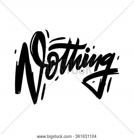 Nothing Word. Hand Drawn Lettering. Black Color. Vector Illustration. Isolated On White Background.