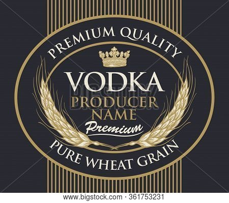 Ornate Vector Label For Vodka In An Oval Frame With Wheat Ears, Crown And Inscriptions In Retro Styl