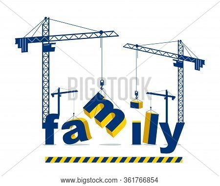 Construction Cranes Build Family Word Vector Concept Design, Conceptual Illustration With Lettering