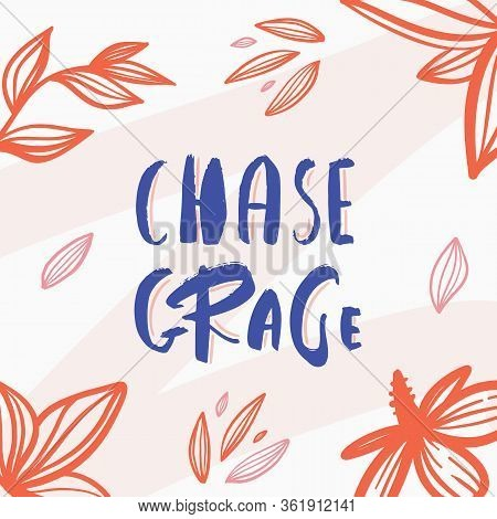 Chase Grace Poster Design Quote, Lettering Postcard, Floral Concept