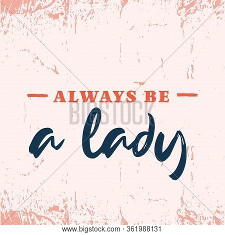Always Be A Lady Fashion Sketch, Gorgeous Quote, Pink Typography, Compliment Card