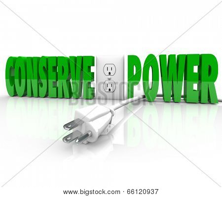 Conserve Power words and electrical plug taken out of energy outlet preserve resources